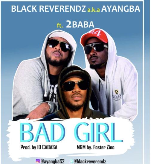 Black Reverendz – Bad Girl ft. 2Baba