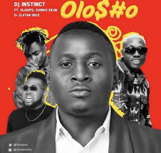 DJ Instinct – Olosho ft. Zlatan, OlaDips & Chinko Ekun