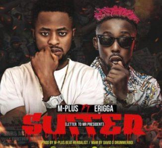 M-Plus ft. Erigga – Suffer (Letter To Mr President)