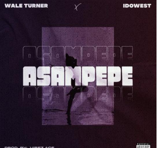 Wale Turner – Asampepe ft. Idowest