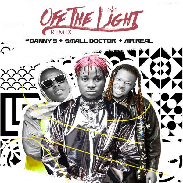 Danny S ft. Small Doctor, Mr Real – Off The Light Remix MP3 Download