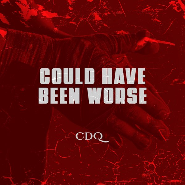 CDQ – Could Have Been Worse mp3