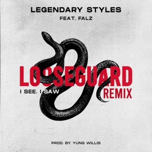 Legendary Styles – Loose Guard (I See I Saw) Remix ft. Falz