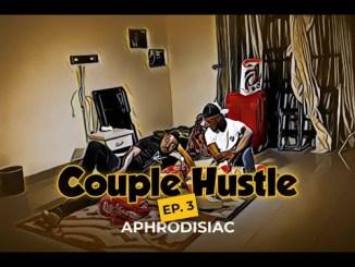 Couple Hustle Season 1 Episode 3 (Aphrodisiac) Nigerian Nollywood Series MP4 HD