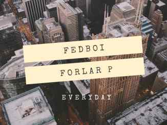 Fedboi x Forlar P - Everyday Mp3 Download Audio