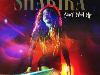 Shakira – Don't Wait Up Mp3 Download Audio