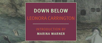 Review of Leonora Carrington's Down Below