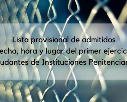 Lista provisional admitidos y primer ejercicio oposicion Ayudante Instituciones Penitenciarias