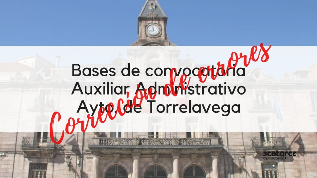 Correccion-errores-bases-1-plaza-Auxiliar-Administrativo-oposiciones-2019-Torrelavega-Cantabria Correccion errores bases 1 plaza Auxiliar Administrativo oposiciones 2019 Torrelavega Cantabria
