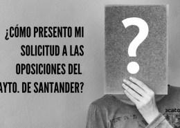 Como-presentar-solicitud-oposiciones-Ayuntamiento-Santander-2019-1 Temario auxiliar administrativo servicio cantabro de salud