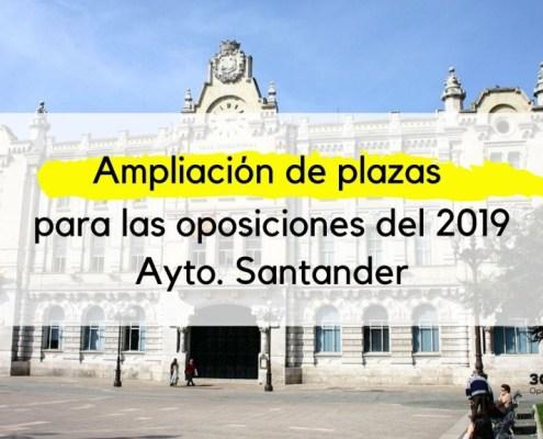 Ampliacion plazas proximas oposiciones Santander 2019