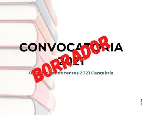 Borrador convocatoria oposiciones secundaria 2021 Cantabria