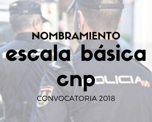 Nombramiento policias escala basica policia nacional oposicion 2018