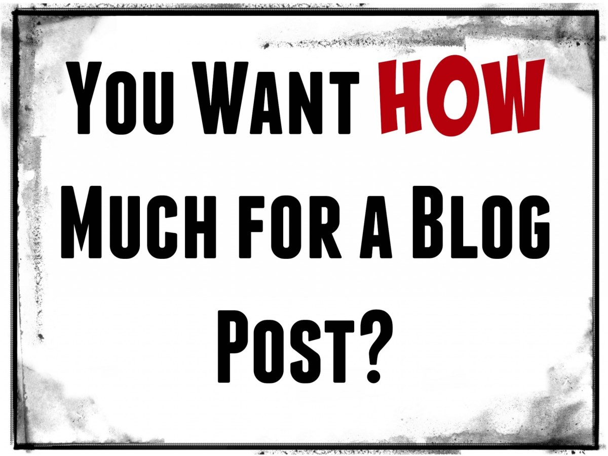 You Want HOW Much for a Blog Post?