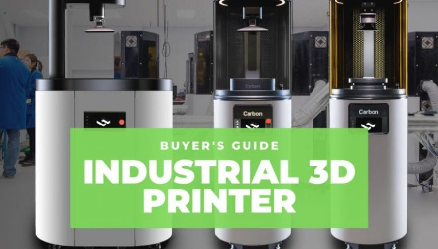 The Best Industrial 3D Printer Buyer's Guide 2021