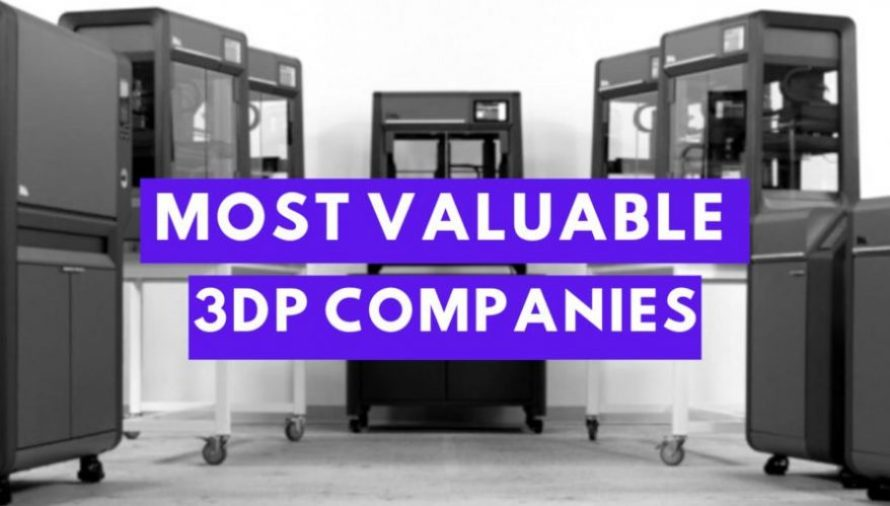 The 16 Most Valuable 3D Printing Companies & Manufacturers 2021