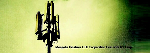 Mongolia Finalizes LTE Cooperation Deal with KT Corp