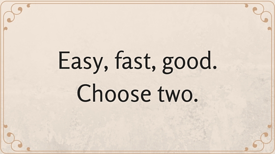 Easy, fast, good. Choose two. (1)