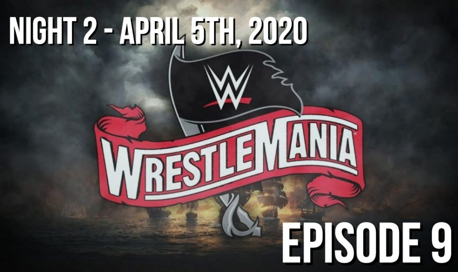 WrestleMania 36 Night 2 Review – Episode 9