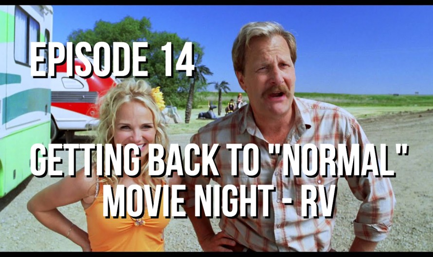 Getting Back To 'Normal' – Movie Night 'RV' – Episode 14
