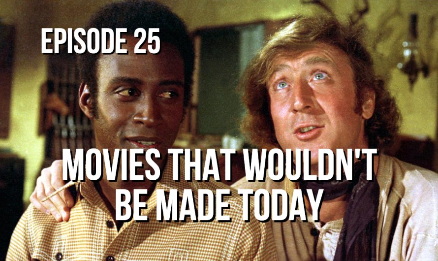 Movies That Wouldn't Be Made Today – Episode 25