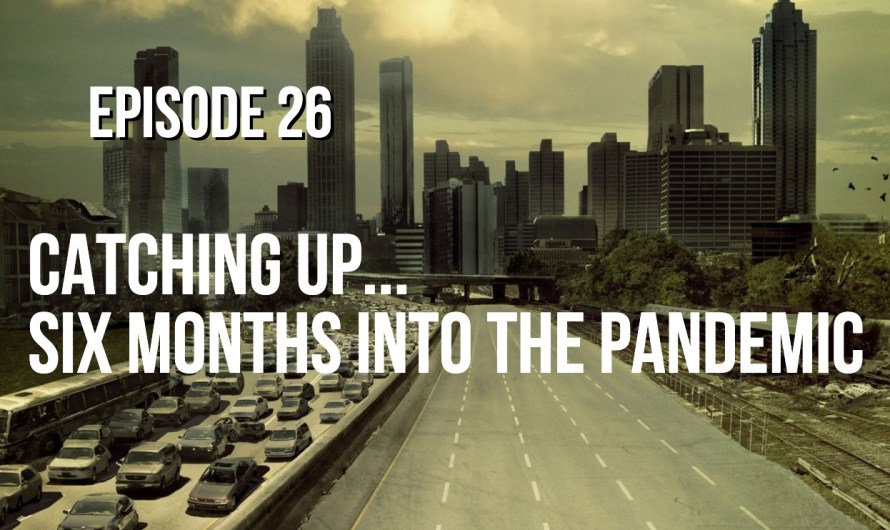 Catching Up Six Months Into the Pandemic – Episode 26