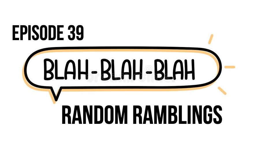 Episode 39 – Random Ramblings