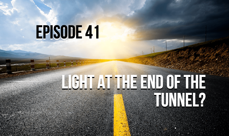 Episode 41 – Light At the End of The Tunnel?