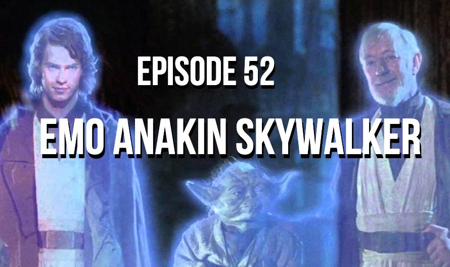 Emo Anakin Skywalker – Episode 52