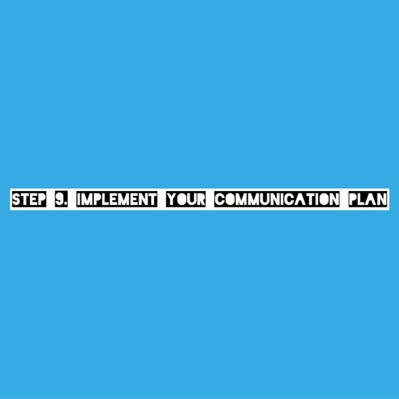 Step 9. Implement Your Communication Plan