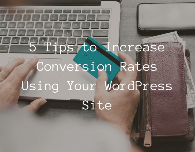 5 Tips to Increase Conversion Rates Using Your WordPress Site