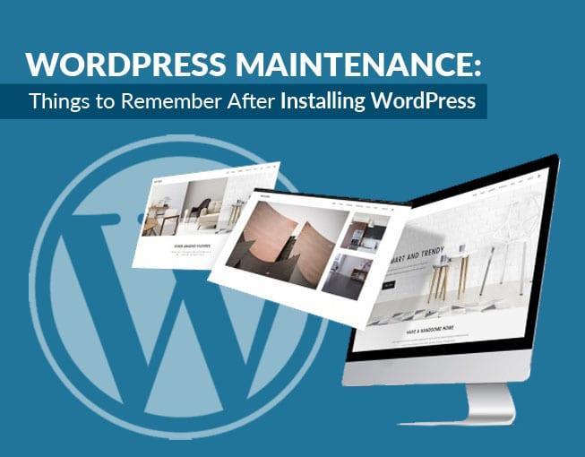 WordPress Maintenance: Things to Remember After Installing WordPress