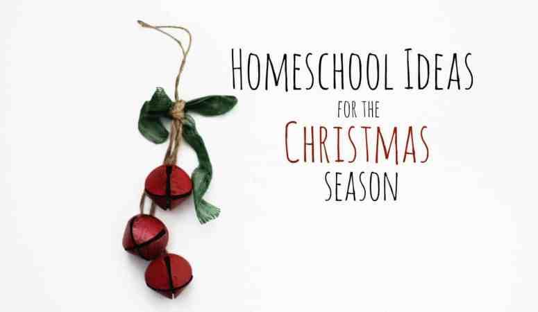 Homeschool Ideas for the Christmas Season