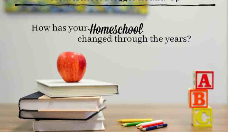 How has your homeschool changed through the years?  Homeschool Blogger Round-Up