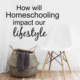 How will Homeschooling impact our Lifestyle?