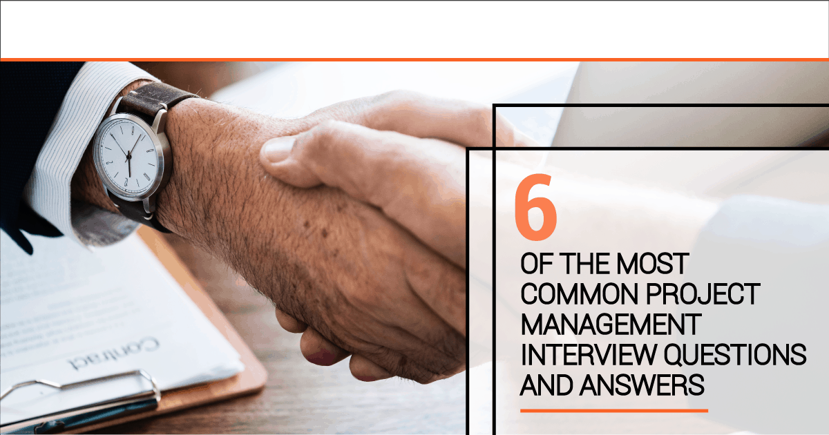6 Of The Most Common Project Management Interview Questions And Answers