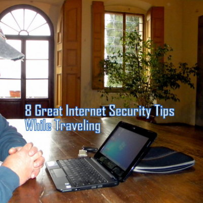 8 Great Internet Security Tips While Traveling