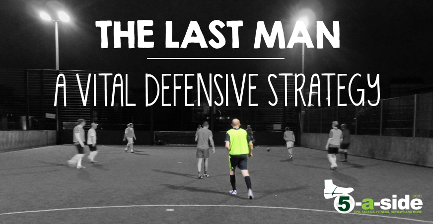 5-a-side Defending Strategy Last Man