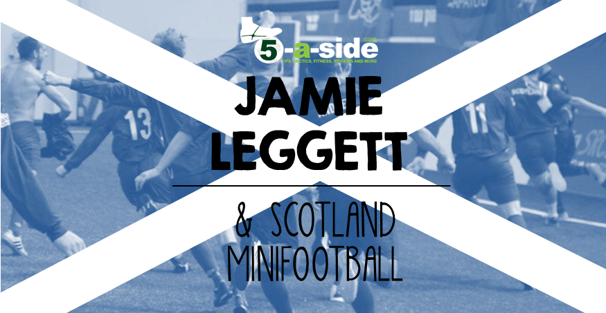 Jamie Leggett Scotland Minifootball 5-a-side