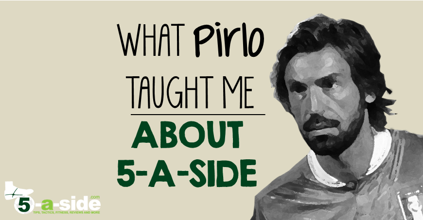 Pirlo 5-a-side Tips