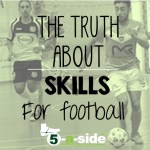 The Truth About Skills for Football