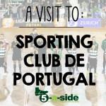 A Visit To Sporting Club de Portugal Futsal Club