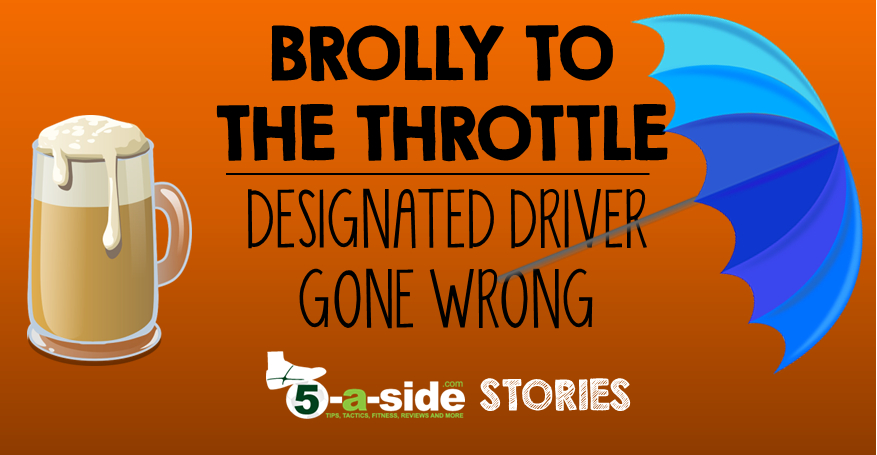 Brolly to the Throttle 5-a-side story