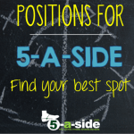 5-a-side positions: Find Your Best Spot