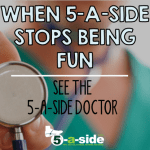 When 5-a-side Stops Being Fun – The 5-a-side Doctor