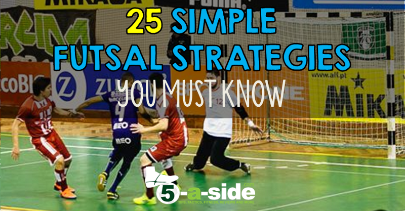 25 Simple Futsal Strategies You Must Know