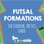 Futsal Formations – The Essential Tactics