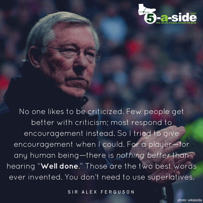 Alex Ferguson Well Done Praise Encouragement Quote Secrets