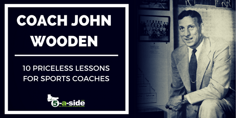 10 Priceless John Wooden Lessons for Sports Coaches | 5-a ...