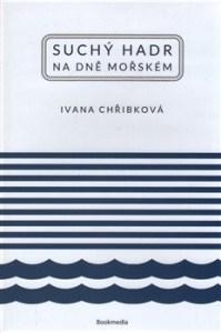 Ivana Chřibková: Suchý hadr na dně mořském (obálka knihy)